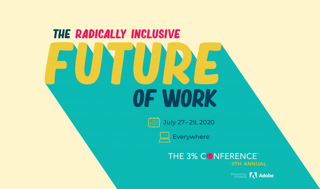 "The theme for this year's 3% Conference is ""The Radically Inclusive Future of Work""."